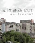 Filmplakat Das Ihme Zentrum - Traum, Ruine, Zukunft