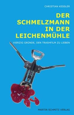 Filmplakat Christian Keßler: Der Schmelzmann in der Leichenmühle - 40 Gründe, den Trashfilm zu lieben