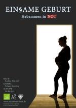 Filmplakat Einsame Geburt - Hebammen in Not