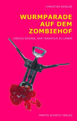 Filmplakat Christian Keßler: Wurmparade auf dem Zombiehof - 40 Gründe, den Trashfilm zu lieben
